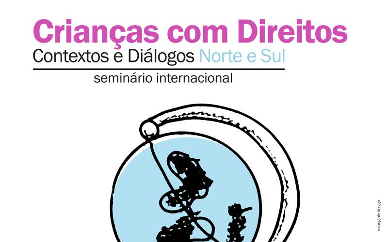 """Seminário Internacional """"Crianças com Direitos: Contextos e Diálogos Norte e Sul"""""""
